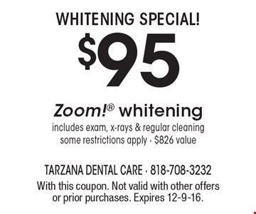 Whitening Special! $95 Zoom! Whitening. Includes exam, x-rays & regular cleaning some restrictions apply - $826 value. With this coupon. Not valid with other offers or prior purchases. Expires 12-9-16.
