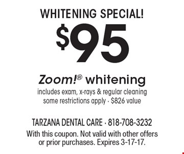 Whitening Special! $95 Zoom! whitening. includes exam, x-rays & regular cleaning some restrictions apply - $826 value. With this coupon. Not valid with other offers or prior purchases. Expires 3-17-17.