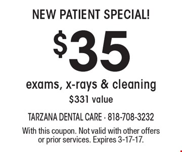 New Patient Special! $35 exams, x-rays & cleaning. $331 value. With this coupon. Not valid with other offers or prior services. Expires 3-17-17.