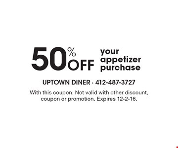 50% Off your appetizer purchase. With this coupon. Not valid with other discount, coupon or promotion. Expires 12-2-16.
