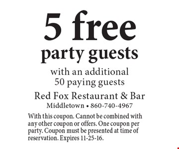 5 free party guests with an additional 50 paying guests. With this coupon. Cannot be combined with any other coupon or offers. One coupon per party. Coupon must be presented at time of reservation. Expires 11-25-16.