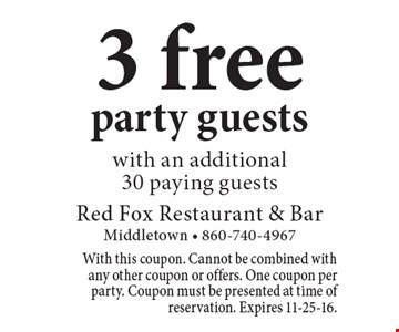 3 free party guests with an additional 30 paying guests. With this coupon. Cannot be combined with any other coupon or offers. One coupon per party. Coupon must be presented at time of reservation. Expires 11-25-16.