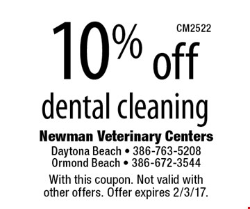 10% off dental cleaning. With this coupon. Not valid with other offers. Offer expires 2/3/17.