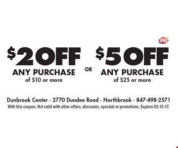 $2 OFF ANY PURCHASE of $10 or more, $5 OFF ANY PURCHASE of $25 or more. With this coupon. Not valid with other offers, discounts, specials or promotions. Expires 02-15-17.