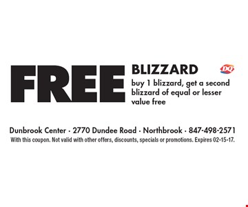 FREE BLIZZARD buy 1 blizzard, get a second blizzard of equal or lesser value free. With this coupon. Not valid with other offers, discounts, specials or promotions. Expires 02-15-17.