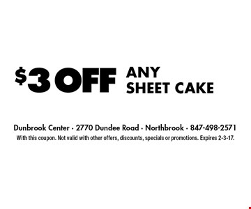 $3 off any sheet cake. With this coupon. Not valid with other offers, discounts, specials or promotions. Expires 2-3-17.