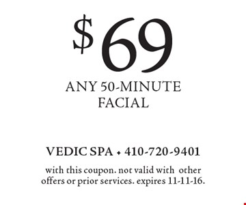 $69 ANY 50-MINUTE FACIAL. with this coupon. not valid with other offers or prior services. expires 11-11-16.