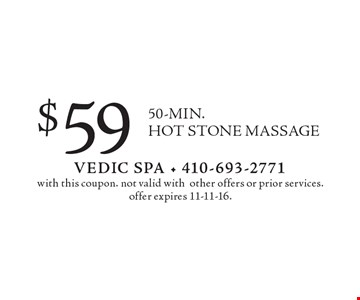 $59 For A 50-MIN. HOT STONE MASSAGE. with this coupon. not valid with other offers or prior services. offer expires 11-11-16.