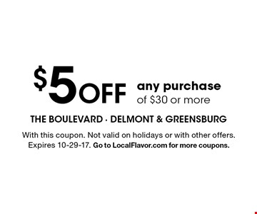 $5 Off any purchase of $30 or more. With this coupon. Not valid on holidays or with other offers. Expires 10-29-17. Go to LocalFlavor.com for more coupons.