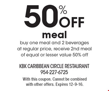 50% Off meal. Buy one meal and 2 beverages at regular price, receive 2nd meal of equal or lesser value 50% off. With this coupon. Cannot be combined with other offers. Expires 12-9-16.