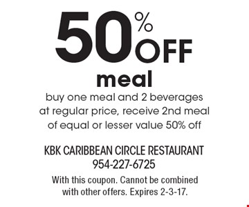 50% Off meal buy one meal and 2 beverages at regular price, receive 2nd meal of equal or lesser value 50% off. With this coupon. Cannot be combined with other offers. Expires 2-3-17.