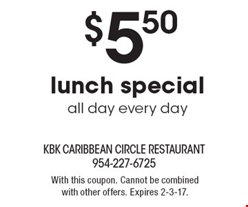 $5.50 lunch special all day every day. With this coupon. Cannot be combined with other offers. Expires 2-3-17.