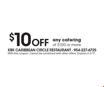 $10 Off any catering of $100 or more. With this coupon. Cannot be combined with other offers. Expires 2-3-17.