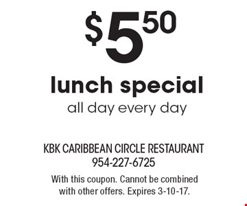 $5.50 lunch special all day every day. With this coupon. Cannot be combined with other offers. Expires 3-10-17.