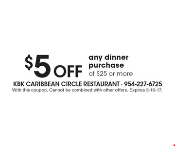 $5 off any dinner purchase of $25 or more. With this coupon. Cannot be combined with other offers. Expires 3-10-17.