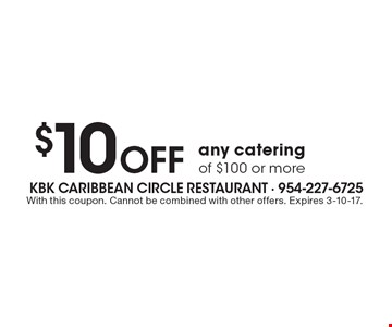 $10 off any catering of $100 or more. With this coupon. Cannot be combined with other offers. Expires 3-10-17.