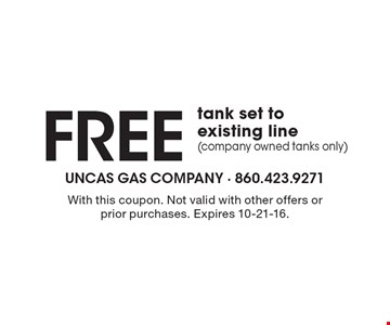 Free tank set to existing line (company owned tanks only). With this coupon. Not valid with other offers or prior purchases. Expires 10-21-16.