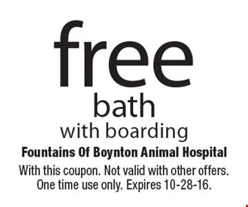 Free bath with boarding. With this coupon. Not valid with other offers. One time use only. Expires 10-28-16.