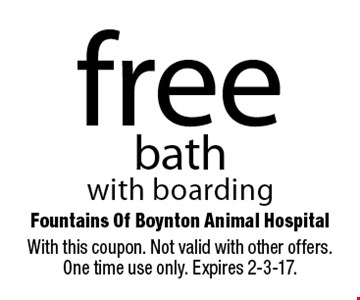 free bath with boarding. With this coupon. Not valid with other offers. One time use only. Expires 2-3-17.