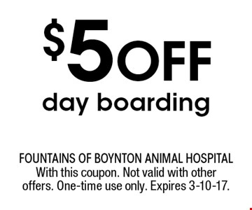 $5 Off day boarding. With this coupon. Not valid with other offers. One-time use only. Expires 3-10-17.