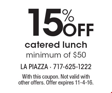 15% Off catered lunch, minimum of $50. With this coupon. Not valid with other offers. Offer expires 11-4-16.