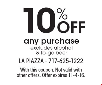 10% Off any purchase, excludes alcohol & to-go beer. With this coupon. Not valid with other offers. Offer expires 11-4-16.