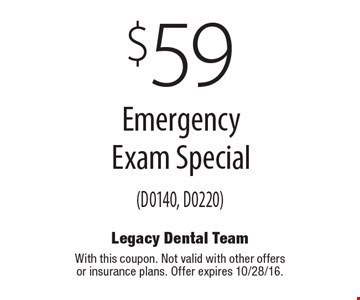 $59 Emergency Exam Special (D0140, D0220). With this coupon. Not valid with other offers or insurance plans. Offer expires 10/28/16.