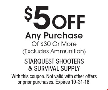 $5 Off Any Purchase Of $30 Or More (Excludes Ammunition). With this coupon. Not valid with other offers or prior purchases. Expires 10-31-16.