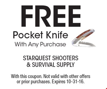 Free Pocket Knife With Any Purchase. With this coupon. Not valid with other offers or prior purchases. Expires 10-31-16.