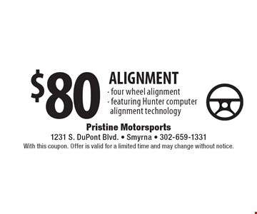 $80 ALIGNMENT - four wheel alignment - featuring Hunter computeralignment technology. With this coupon. Offer is valid for a limited time and may change without notice.