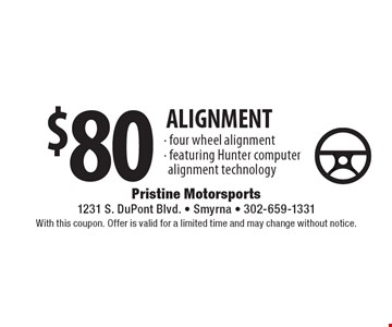 $80 ALIGNMENT - four wheel alignment - featuring Hunter computer alignment technology. With this coupon. Offer is valid for a limited time and may change without notice.