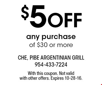 $5 off any purchase of $30 or more. With this coupon. Not valid with other offers. Expires 10-28-16.