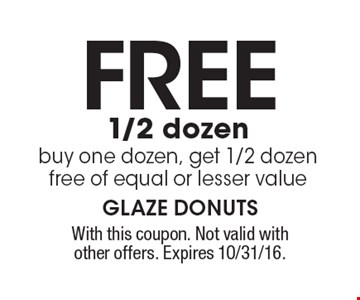FREE 1/2 dozen. Buy one dozen, get 1/2 dozen free of equal or lesser value. With this coupon. Not valid with other offers. Expires 10/31/16.