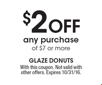 $2 OFF any purchase of $7 or more. With this coupon. Not valid with other offers. Expires 10/31/16.