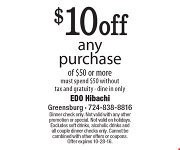 $10 off any purchase of $50 or more must spend $50 without tax and gratuity - dine in only. Dinner check only. Not valid with any other promotion or special. Not valid on holidays. Excludes soft drinks, alcoholic drinks and all couple dinner checks only. Cannot be combined with other offers or coupons. Offer expires 10-28-16.