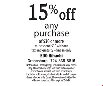 15% off any purchase of $30 or more. Must spend $30 without tax and gratuity - dine in only. Not valid on Thanksgiving, Christmas or New Year's Day. Dinner check only. Not valid with any other promotion or special. Not valid on holidays. Excludes soft drinks, alcoholic drinks and all couple dinner checks only. Cannot be combined with other offers or coupons. Offer expires 2-3-17.