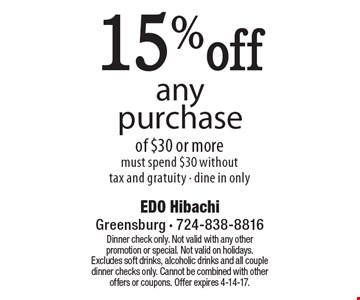 15%off any purchase of $30 or more must spend $30 withouttax and gratuity - dine in only. Dinner check only. Not valid with any other promotion or special. Not valid on holidays. Excludes soft drinks, alcoholic drinks and all couple dinner checks only. Cannot be combined with other offers or coupons. Offer expires 4-14-17.