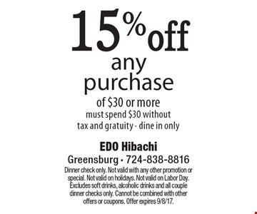 15%off any purchase of $30 or more must spend $30 without tax and gratuity - dine in only. Dinner check only. Not valid with any other promotion or special. Not valid on holidays. Not valid on Labor Day.Excludes soft drinks, alcoholic drinks and all couple dinner checks only. Cannot be combined with other offers or coupons. Offer expires 9/8/17.