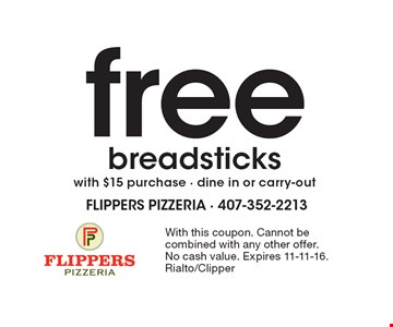 Free breadsticks with $15 purchase. Dine in or carry-out. With this coupon. Cannot be combined with any other offer. No cash value. Expires 11-11-16. Rialto/Clipper
