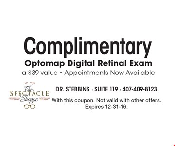 Complimentary Optomap Digital Retinal Exam a $39 value - Appointments Now Available. With this coupon. Not valid with other offers. Expires 12-31-16.