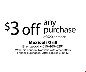 $3 off any purchase of $20 or more. With this coupon. Not valid with other offers or prior purchases. Offer expires 3-10-17.