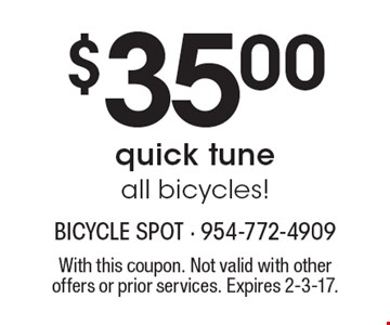 $35.00 quick tune all bicycles! With this coupon. Not valid with other offers or prior services. Expires 2-3-17.