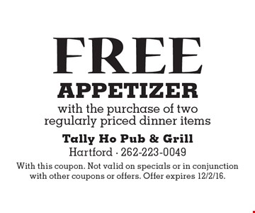 Free appetizer with the purchase of two regularly priced dinner items. With this coupon. Not valid on specials or in conjunction with other coupons or offers. Offer expires 12/2/16.