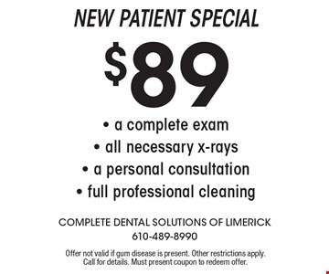 $89 New Patient Special.  A complete exam,  all necessary x-rays, a personal consultation, full professional cleaning. Offer not valid if gum disease is present. Other restrictions apply. Call for details. Must present coupon to redeem offer.