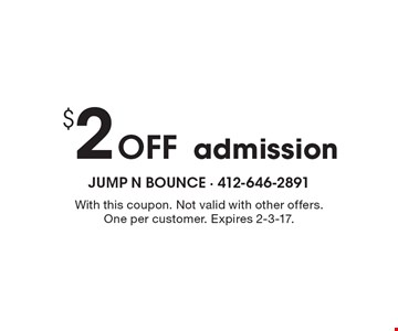 $2 Off admission. With this coupon. Not valid with other offers. One per customer. Expires 2-3-17.