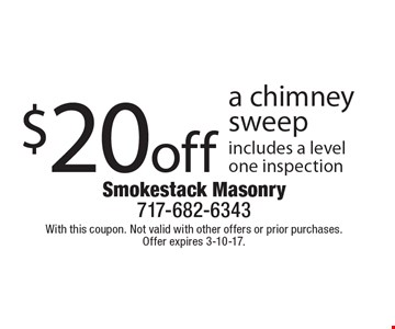 $20off a chimneysweep includes a level one inspection. With this coupon. Not valid with other offers or prior purchases. Offer expires 3-10-17.