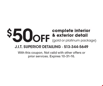 $50 Off complete interior & exterior detail (gold or platinum package). With this coupon. Not valid with other offers or prior services. Expires 10-31-16.
