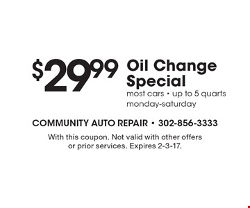 $29.99 Oil Change Special most cars - up to 5 quarts monday-saturday. With this coupon. Not valid with other offers or prior services. Expires 2-3-17.
