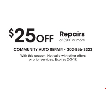 $25 Off Repairs of $200 or more. With this coupon. Not valid with other offers or prior services. Expires 2-3-17.
