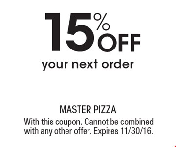 15% Off your next order. With this coupon. Cannot be combined with any other offer. Expires 11/30/16.